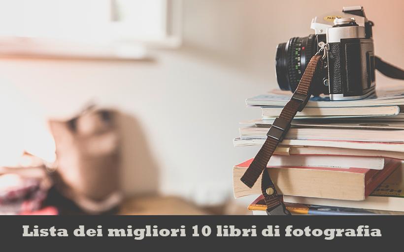 I migliori 10 LIBRI di Fotografia, la lista completa