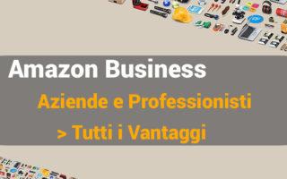 Amazon Business, acquisti online per aziende e partita iva