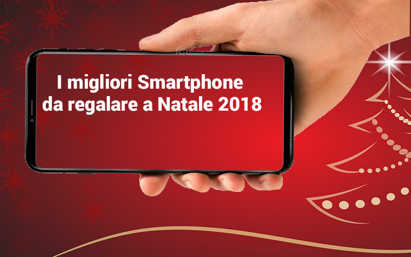 I migliori smartphone da regalare a Natale 2018