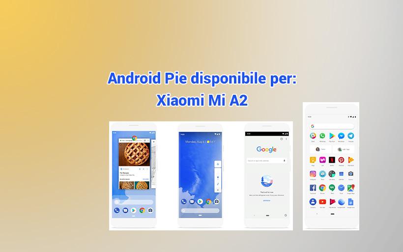 Mi A2 riceverà gratis Android Pie il 18 Dicembre 2018