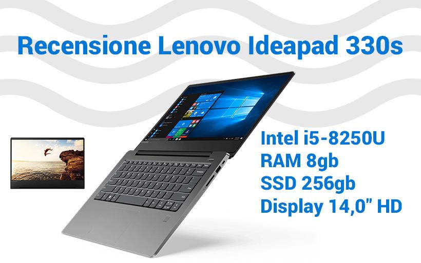 Recensione Lenovo IdeaPad 330S-14IKB, notebook veloce e leggero