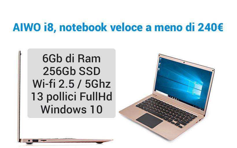 Notebook cinese 6GB ram, 256GB SSD: AIWO i8 a 240€
