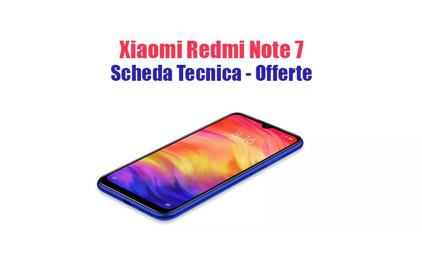 Perché Xiaomi Redmi Note 7? Scheda Tecnica, Prezzo e Offerte