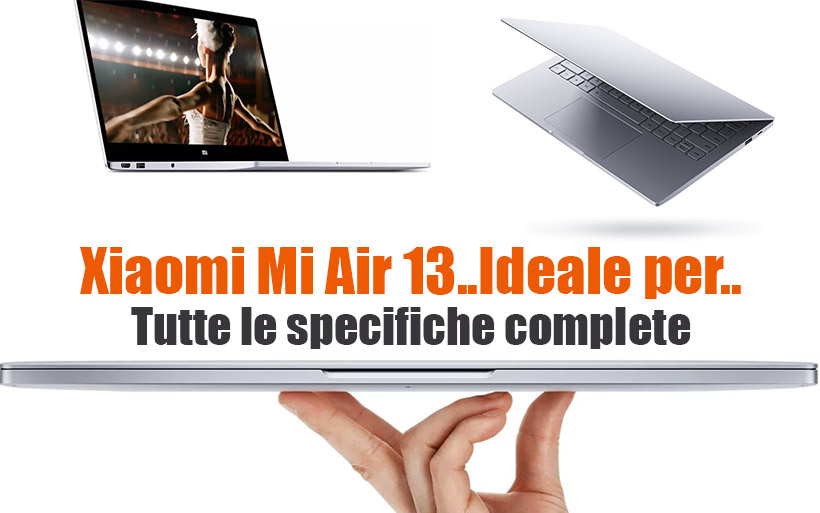 Xiaomi Mi Air 13.3 – Scheda Tecnica – Miglior Notebook a 800€