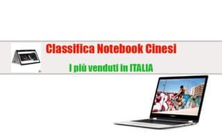 Classifica Notebook Cinesi: i 4 modelli più venduti in Italia, Offerte e Specifiche