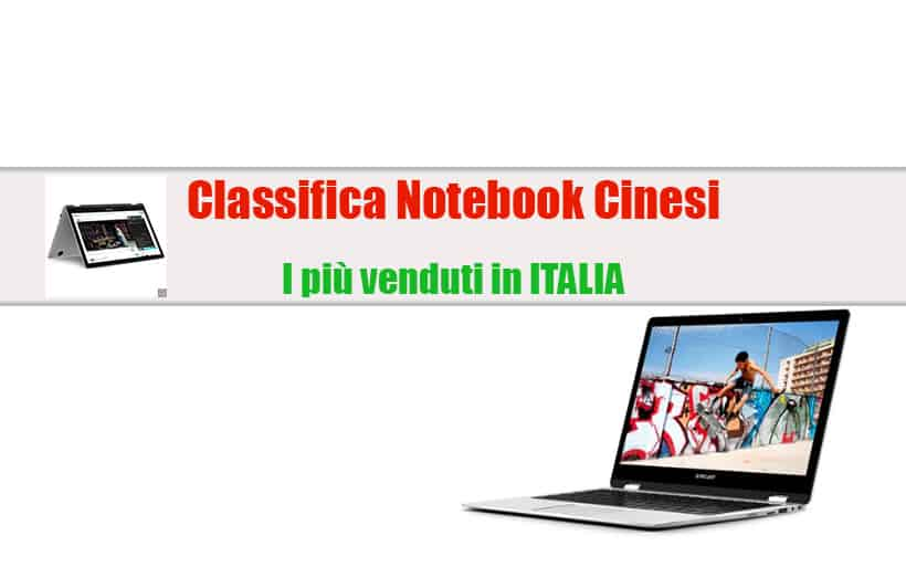 Classifica Notebook Cinesi: i 4 modelli più venduti in Italia, Offerte e Specifiche