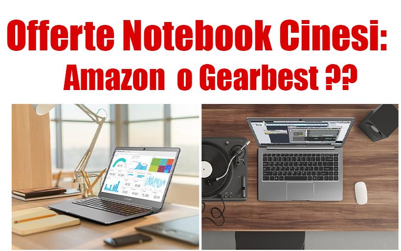 Offerte Notebook Cinesi: Amazon o Gearbest? Le migliori Promo per risparmiare